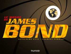 Couverture du livre Le Monde de James Bond par Guillaume Evin et Laurent Perriot