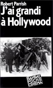 Couverture du livre J'ai grandi à Hollywood par Robert Parrish