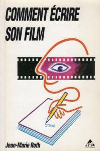 a48f05b3e07 Couverture du livre Comment écrire son film par Jean-Marie Roth