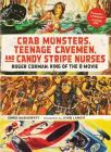 Crab Monsters, Teenage Cavemen and Candy Stripe Nurses: Roger Corman: King of the B Movie
