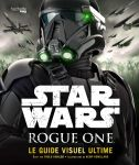 Star Wars Rogue One : Guide visuel ultime