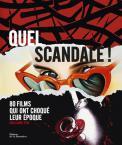 Quel scandale ! : 80 films qui ont choqué leur époque